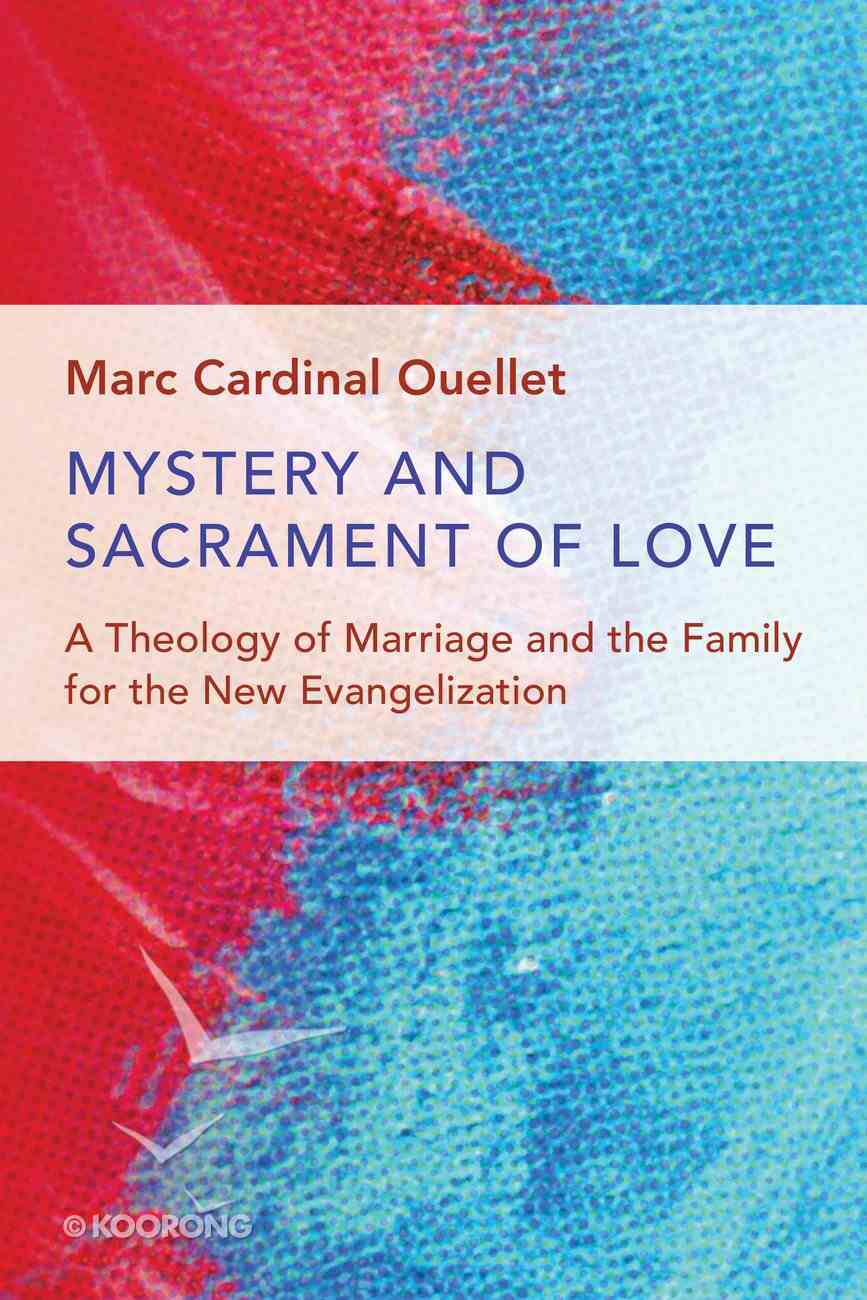 Mystery and Sacrament of Love: A Theology of Marriage and the Family For the New Evangelization Paperback
