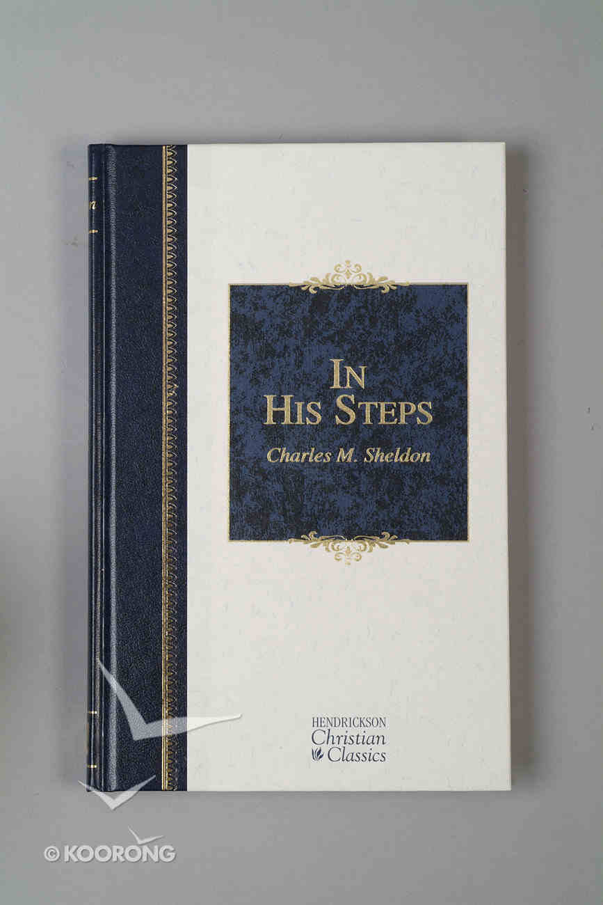 In His Steps (Hendrickson Christian Classics Series) Hardback