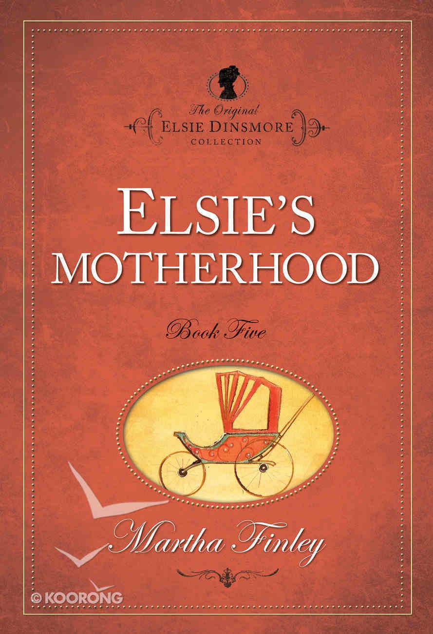 Elsie's Motherhood (#05 in Original Elsie Dinsmore Collection) Paperback