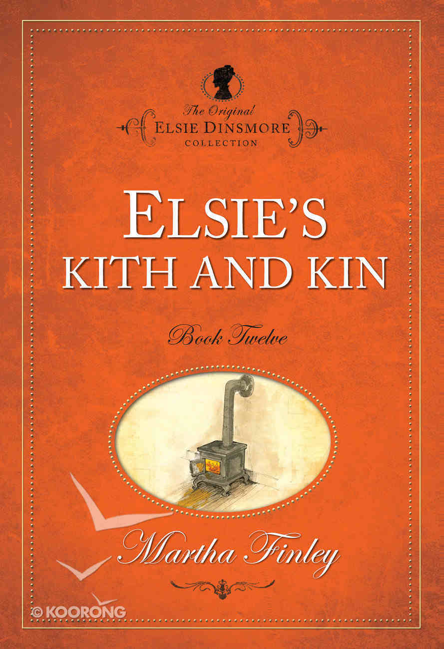 Elsie's Kith & Kin (#12 in Original Elsie Dinsmore Collection) Paperback