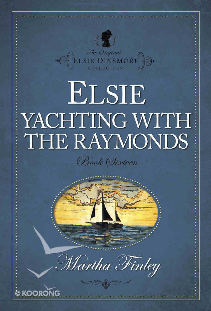 Elsie's Yachting With the Raymonds (#16 in Original Elsie Dinsmore Collection) Paperback