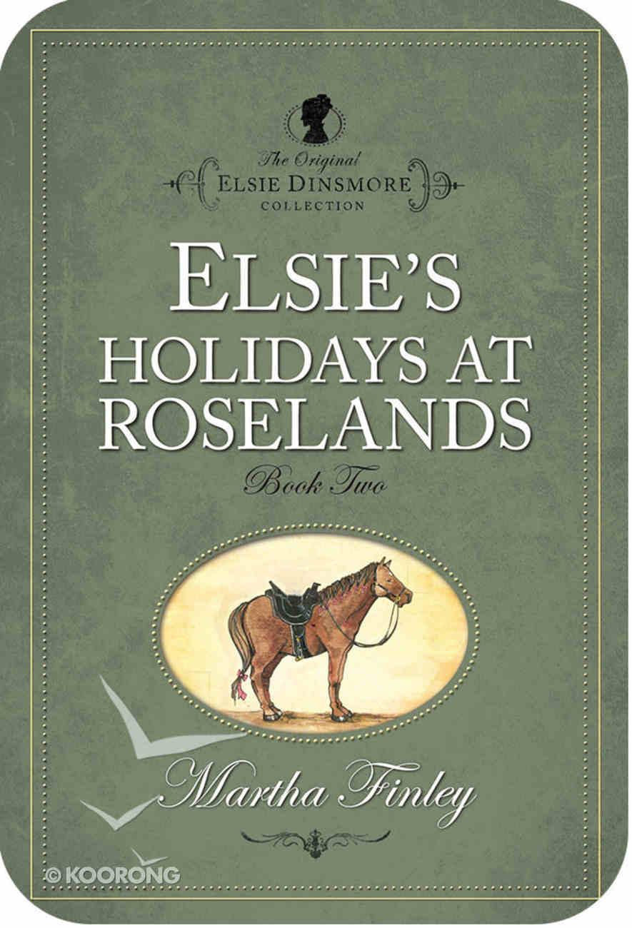 Elsie's Holiday At Roselands (#02 in Original Elsie Dinsmore Collection) eBook