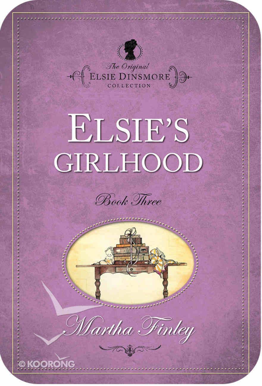 Elsie's Girlhood (#03 in Original Elsie Dinsmore Collection) eBook