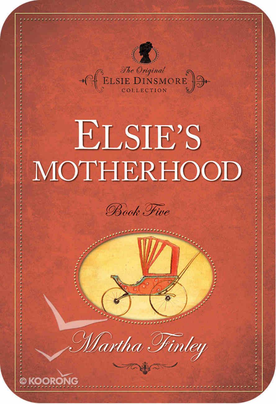 Elsie's Motherhood (#05 in Original Elsie Dinsmore Collection) eBook