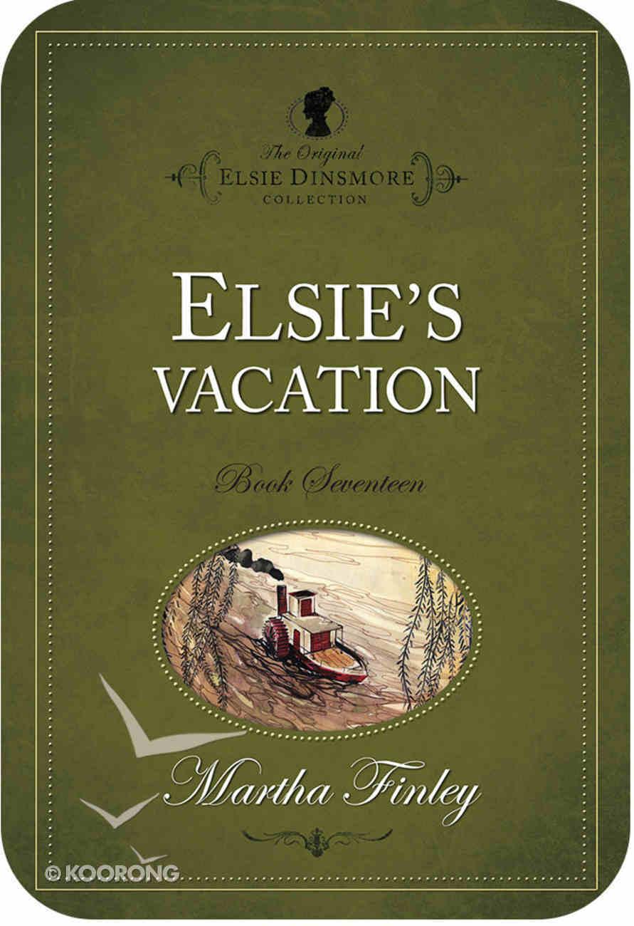 Elsie's Vacation (#17 in Original Elsie Dinsmore Collection) eBook