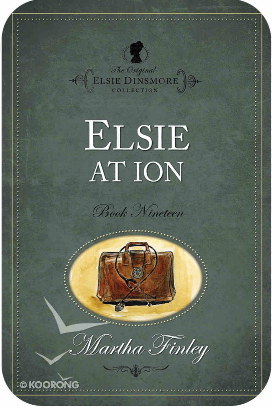 Elsie At Ion (#19 in Original Elsie Dinsmore Collection) eBook