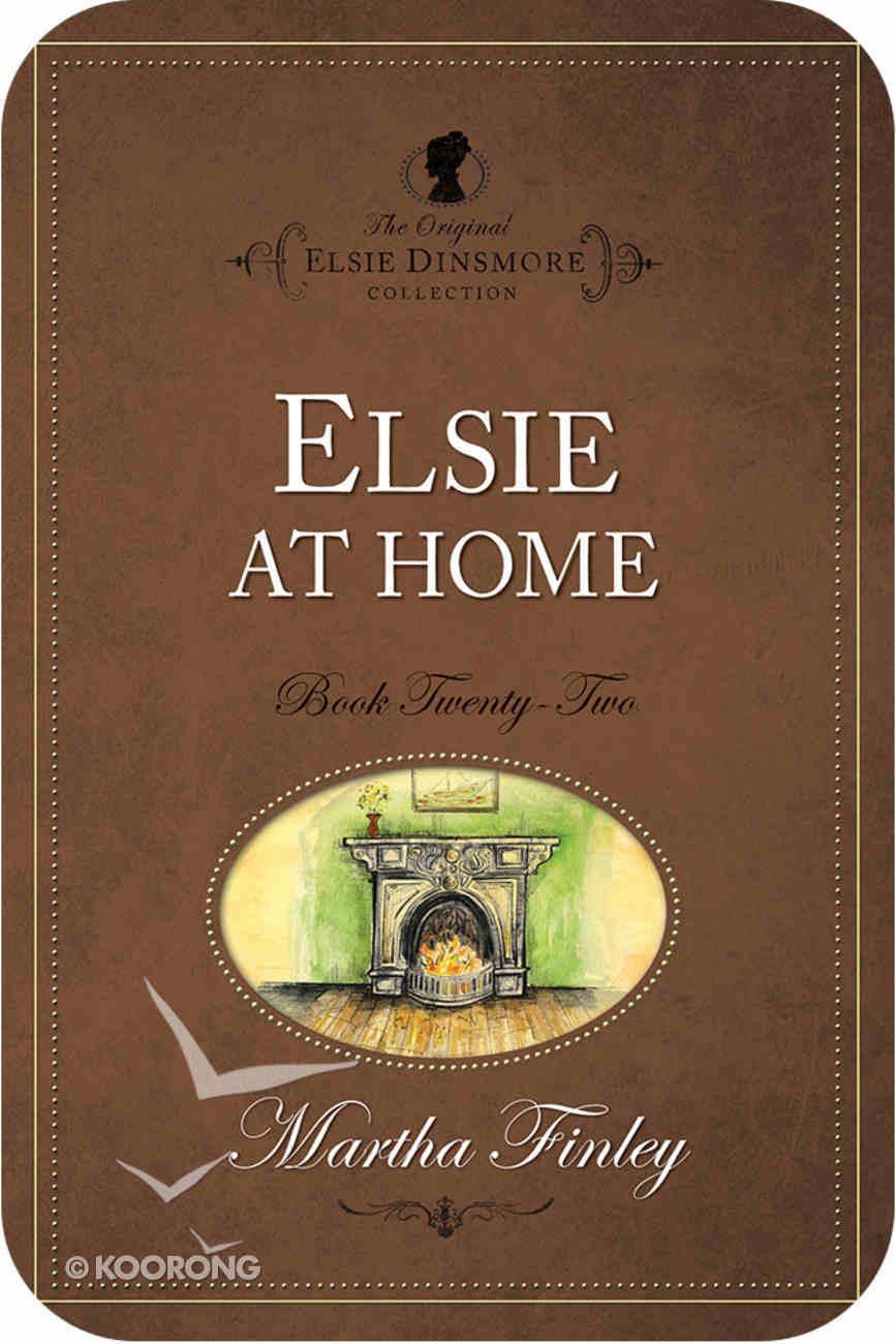 Elsie At Home (#22 in Original Elsie Dinsmore Collection) eBook