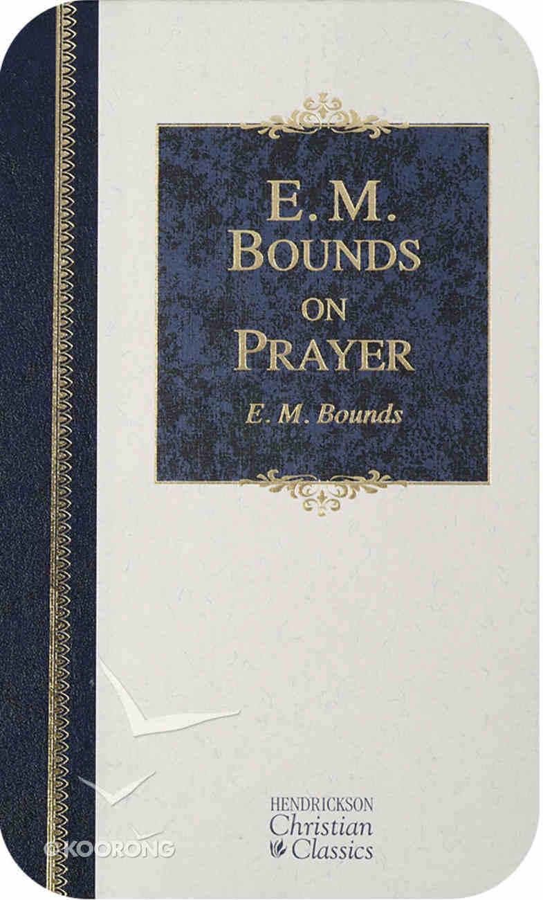 E M Bounds on Prayer (Hendrickson Christian Classics Series) eBook