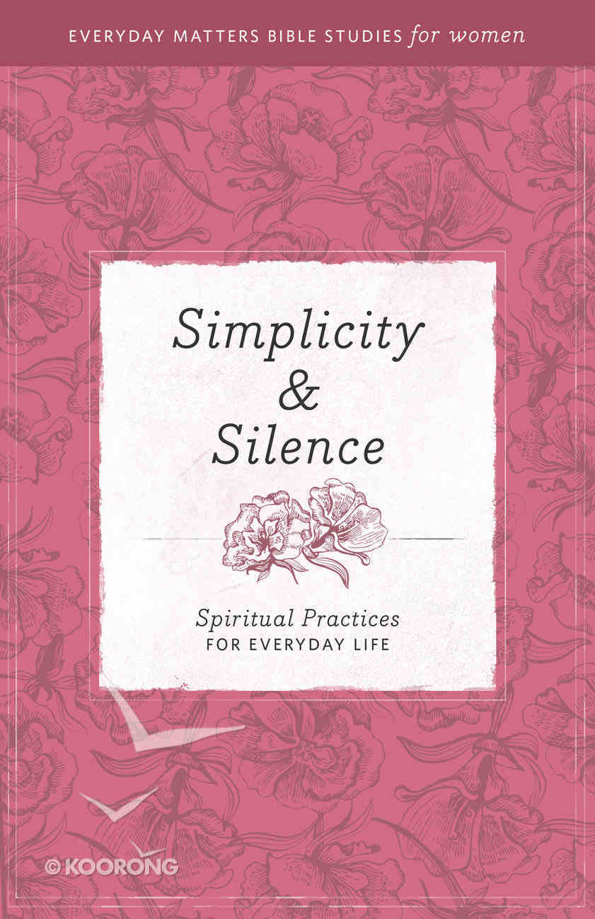 Simplicity & Silence (Everyday Matters Bible Studies For Women Series) Paperback