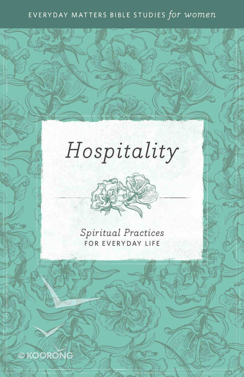 Hospitality (Everyday Matters Bible Studies For Women Series) Paperback