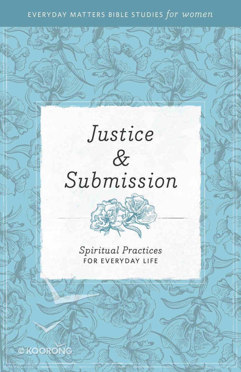 Justice and Submission (Everyday Matters Bible Studies For Women Series) Paperback