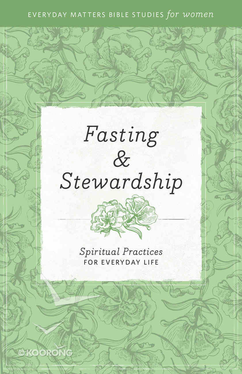 Fasting and Stewardship (Everyday Matters Bible Studies For Women Series) Paperback