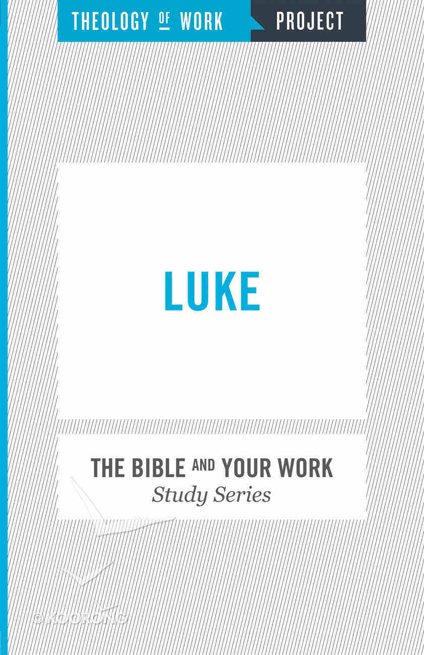 Luke (The Bible And Your Work Study Series) Paperback