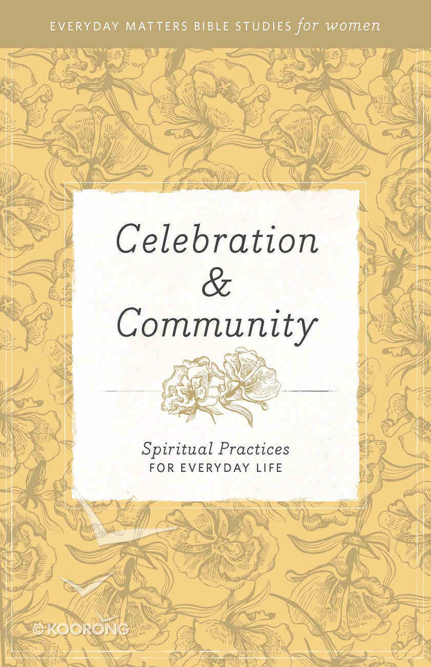 Celebration and Community (Everyday Matters Bible Studies For Women Series) Paperback