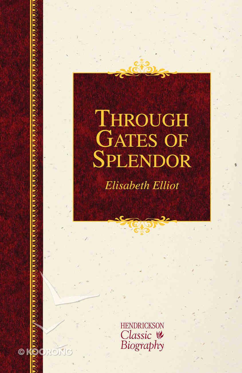 Through Gates of Splendor (Hendrickson Classic Biography Series) Hardback