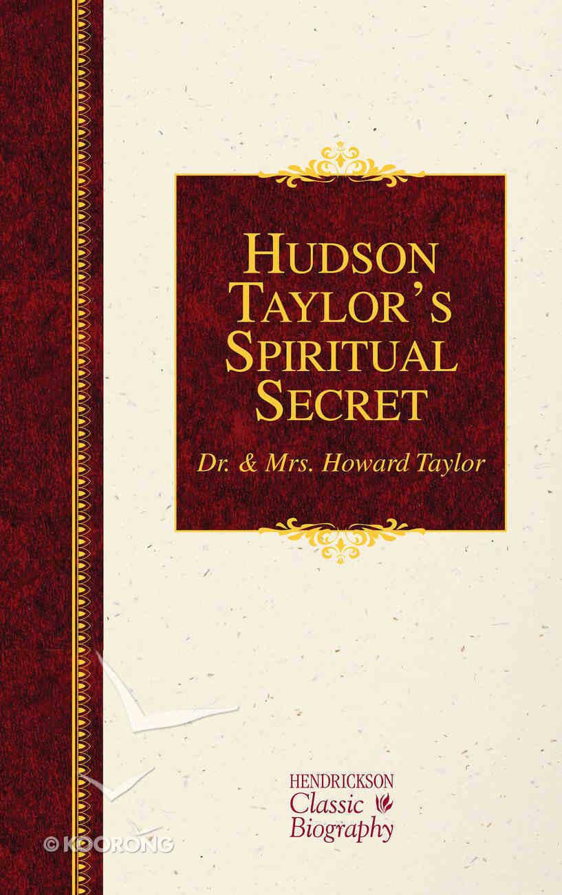 Hudson Taylor's Spiritual Secret (Hendrickson Classic Biography Series) Hardback