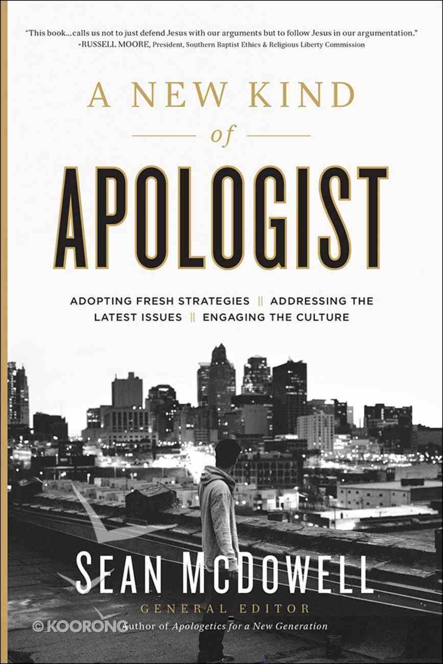 A New Kind of Apologist: Adopting New Strategies, Addressing the Latest Issues, Engaging the Culture Paperback