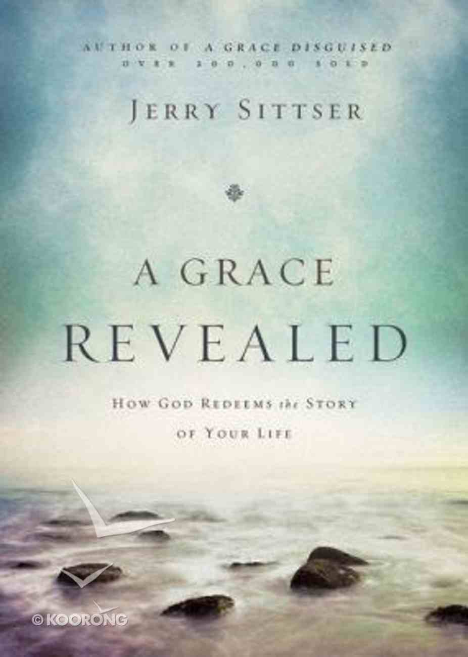 A Grace Revealed: How God Redeems the Story of Your Life Hardback
