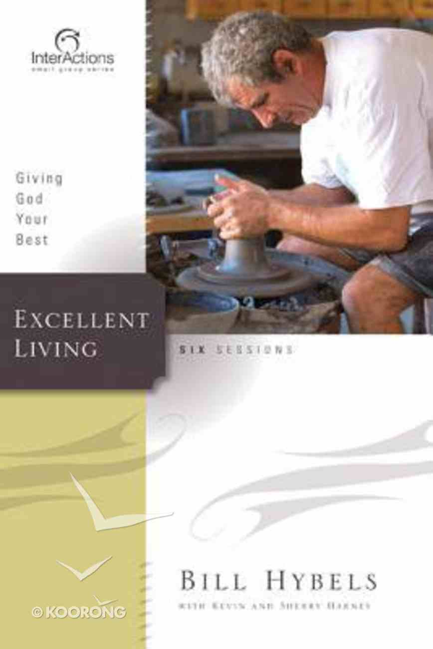 Interactions: Excellent Living - Giving God Your Best (Interactions Small Group Series) Paperback