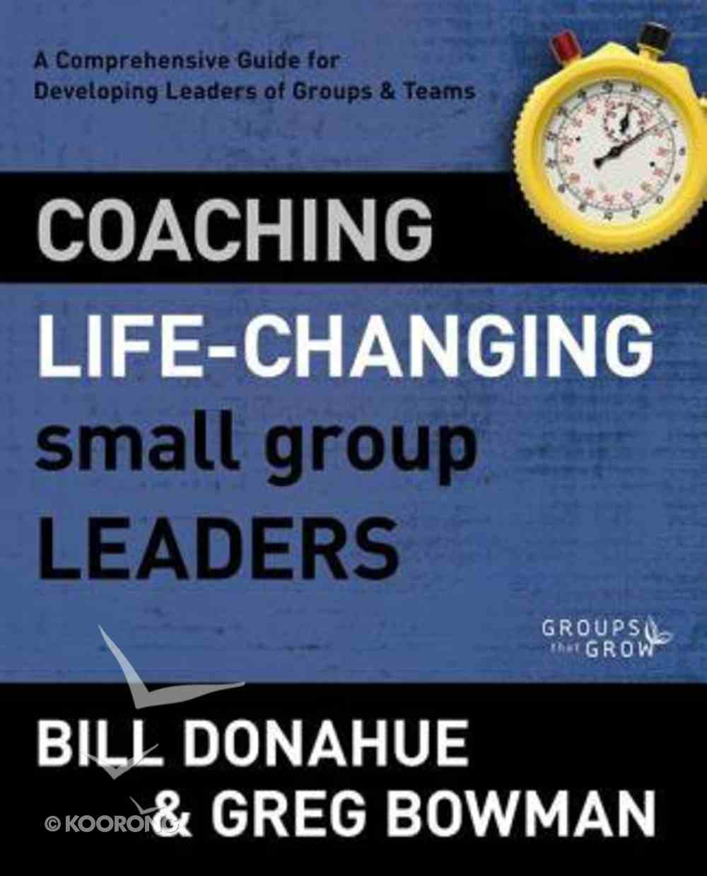 Coaching Life-Changing Small Group Leaders (Groups That Grow Series) Paperback