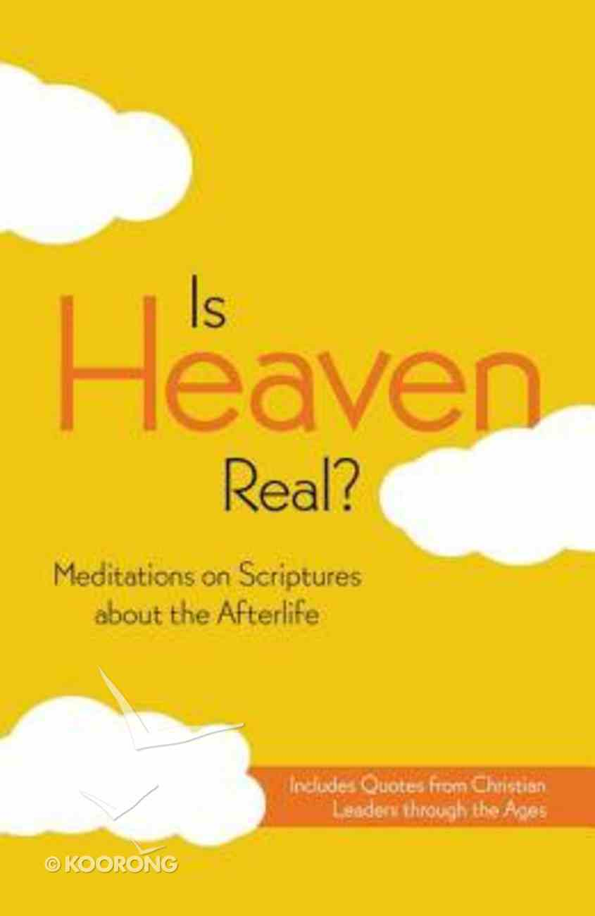 Is Heaven Real? Meditations on Scriptures About the Afterlife Paperback