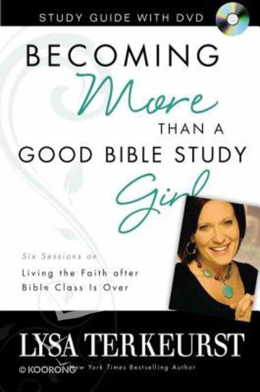 Becoming More Than a Good Bible Study Girl (Study Guide With Dvd) Paperback