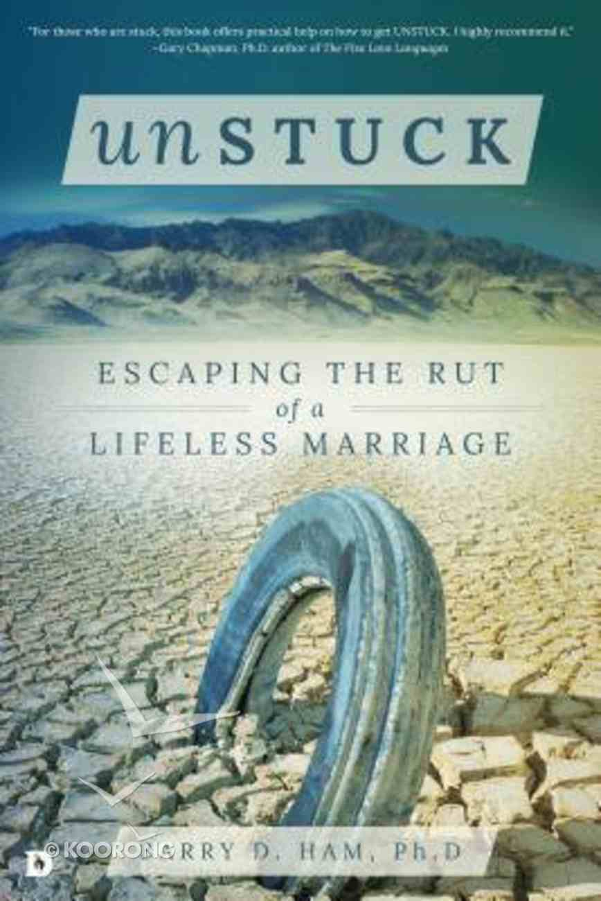 Unstuck: Escaping the Rut of a Lifeless Marriage Paperback