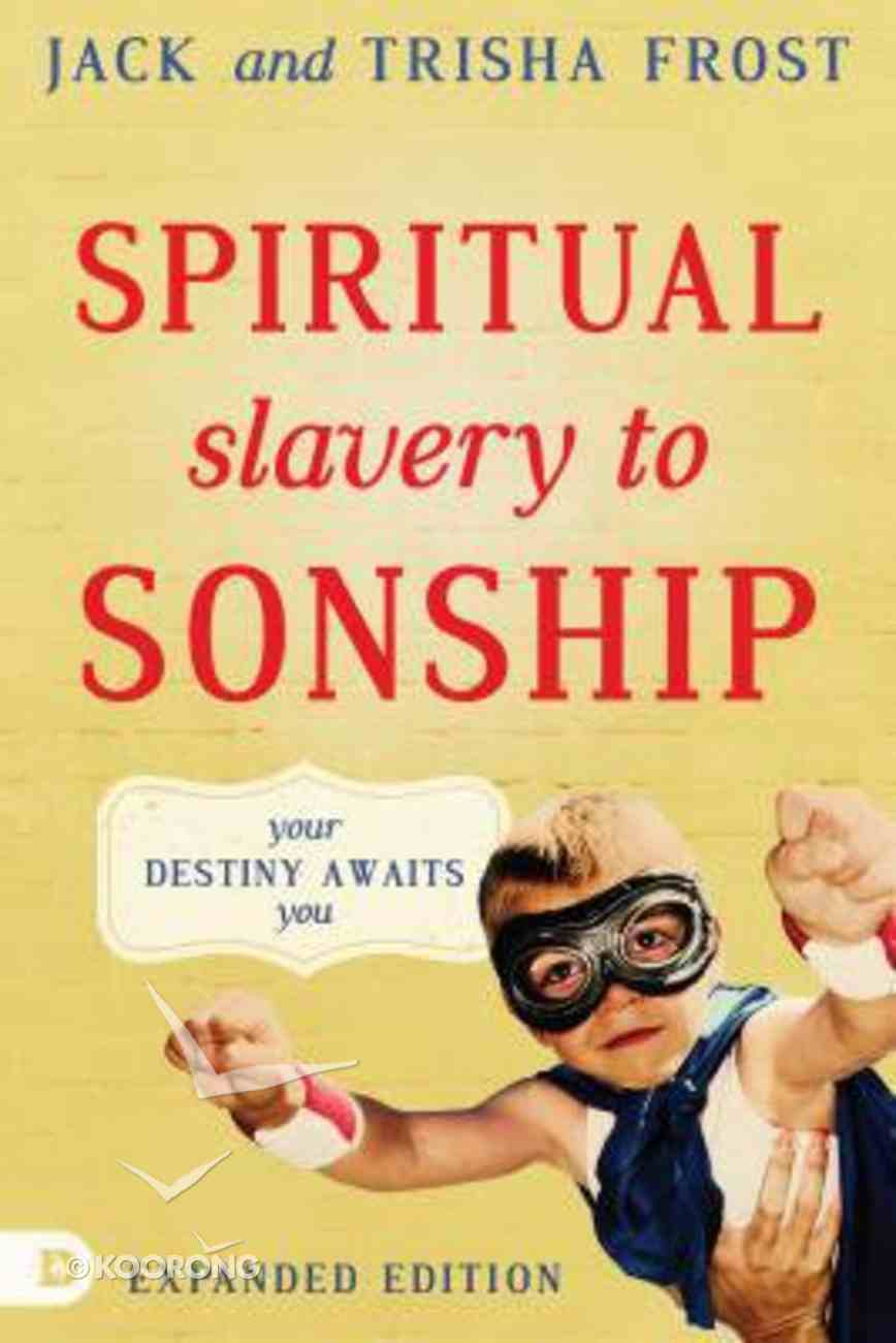 Spiritual Slavery to Sonship: Your Destiny Awaits You (Expanded Edition) Paperback