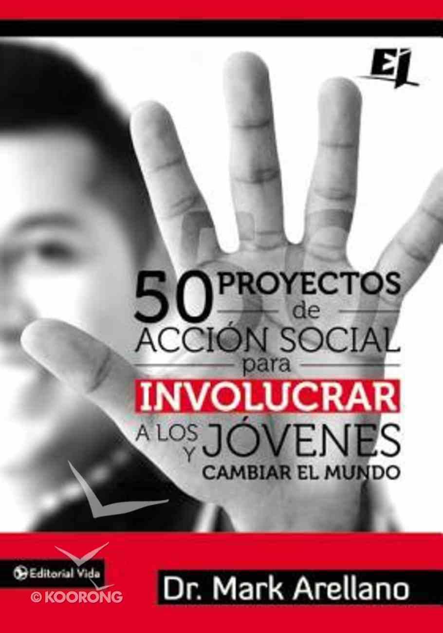 50 Proyectos De Accin Social Para Involucrar a Los Jvenes Y Cambiar El Mundo / (50 Social Action Projects To Involve The Youth And Change The World) Paperback