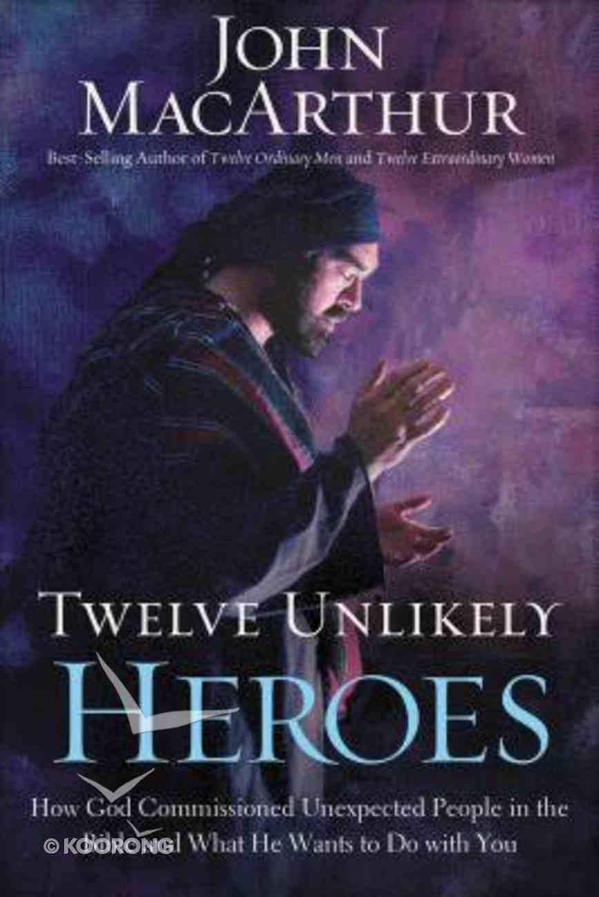 Twelve Unlikely Heroes Hardback