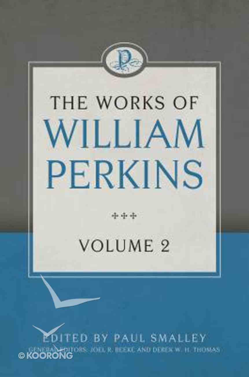The Works of William Perkins (Vol 2) Hardback