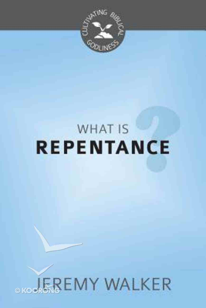What is Repentance? (Cultivating Biblical Godliness Series) Booklet