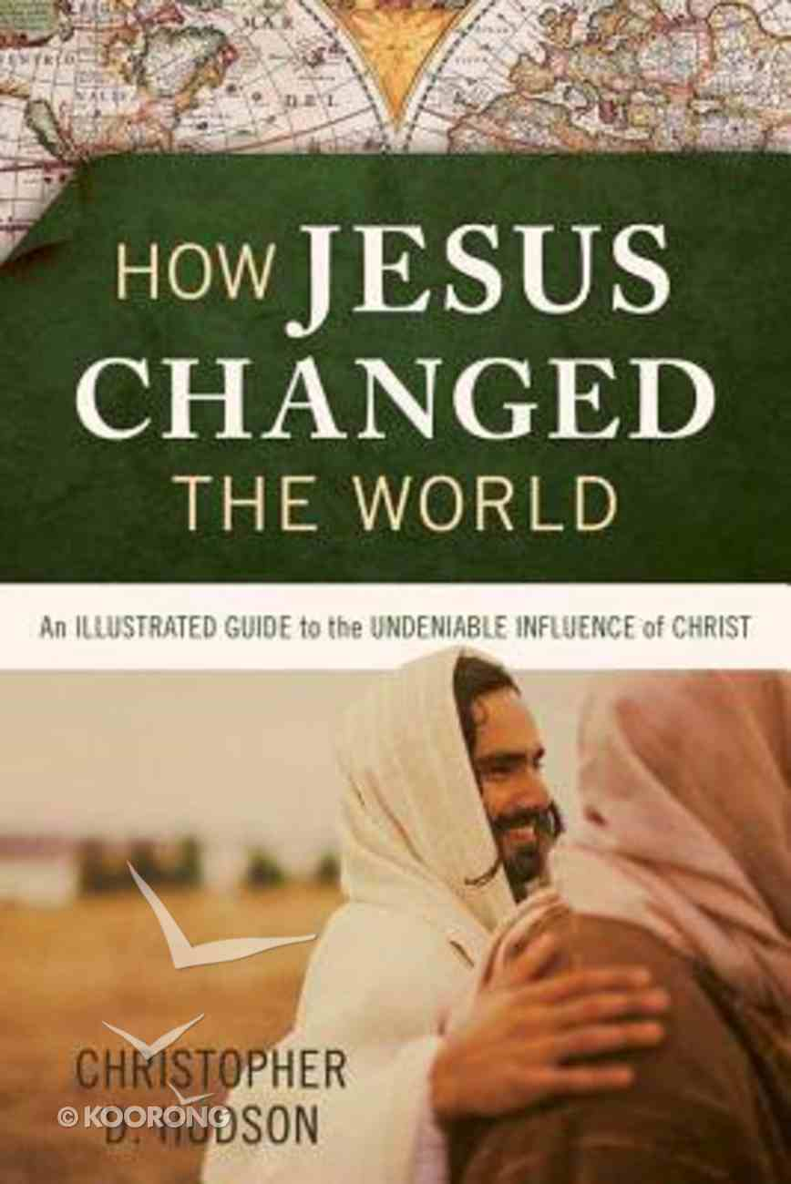 How Jesus Changed the World (Illustrated Bible Handbook Series) Paperback
