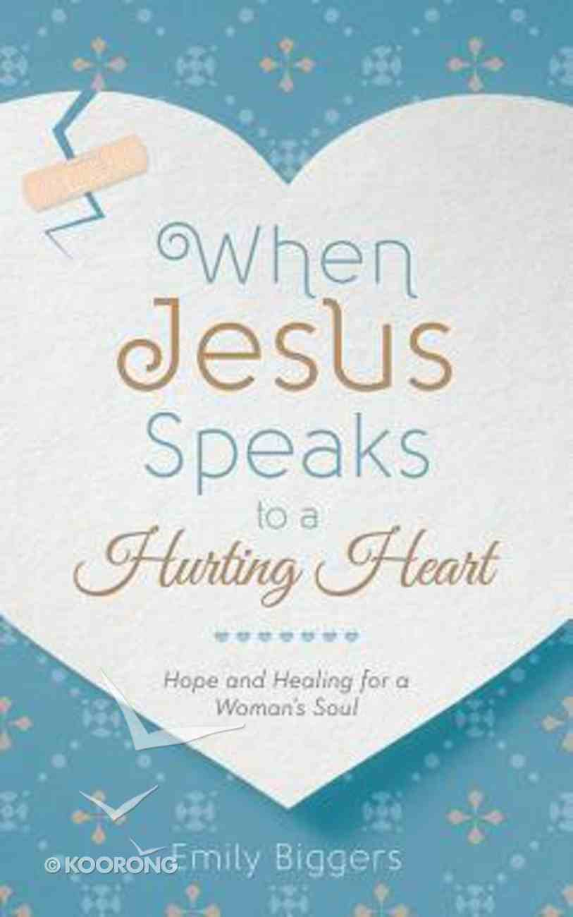When Jesus Speaks to a Hurting Heart Paperback