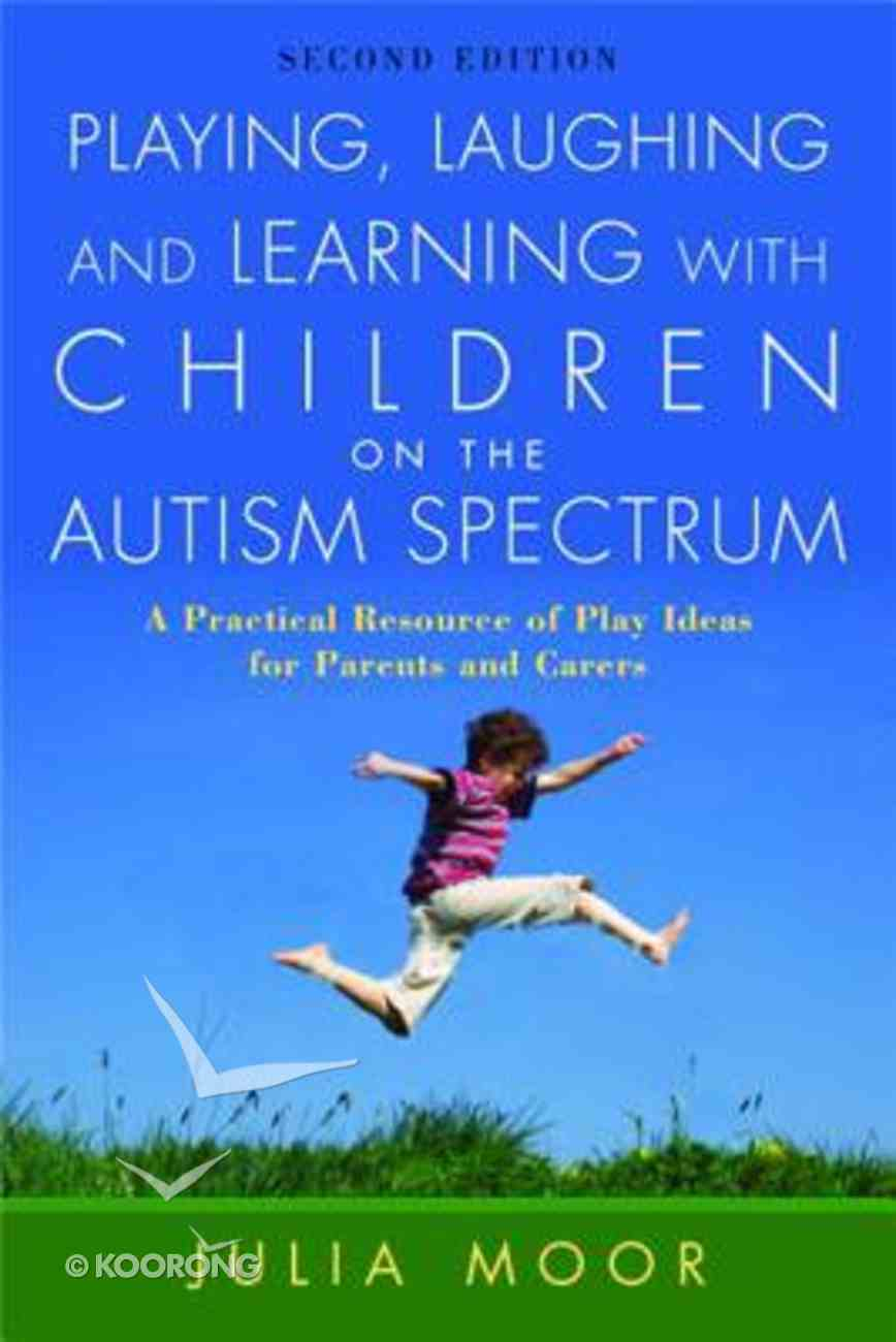 Playing, Laughing and Learning With Children on the Autism Spectrum Paperback
