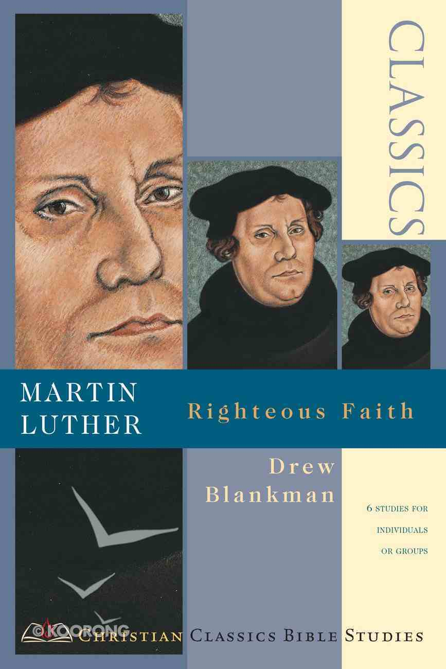 Martin Luther- Righteous Faith (Christian Classics Bible Study Series) Paperback