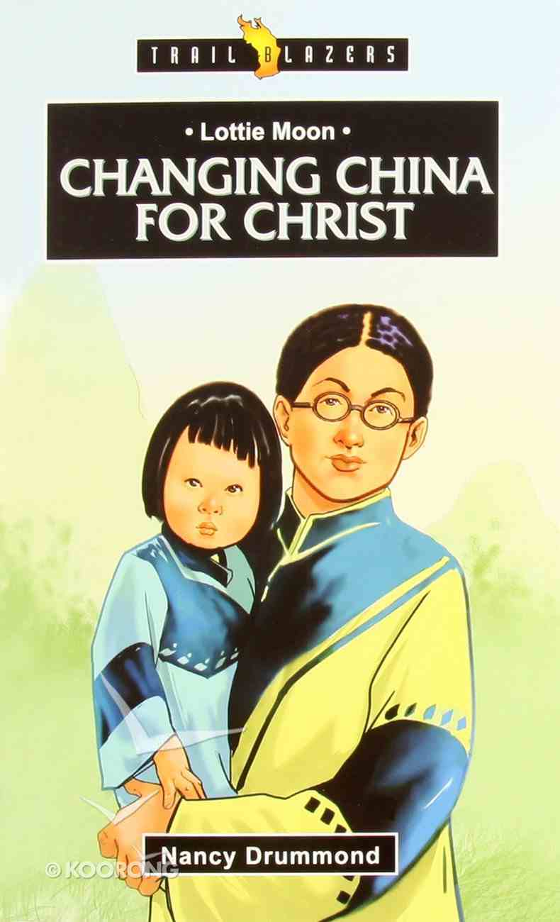Lottie Moon - Changing China For Christ (Trail Blazers Series) Paperback