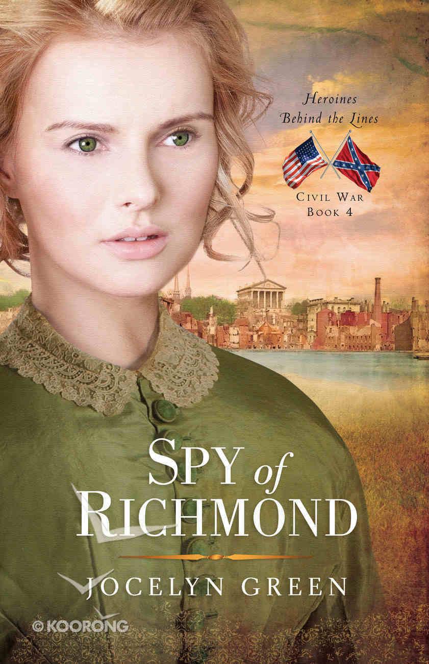 Spy of Richmond (#04 in Heroines Behind The Lines Series) Paperback