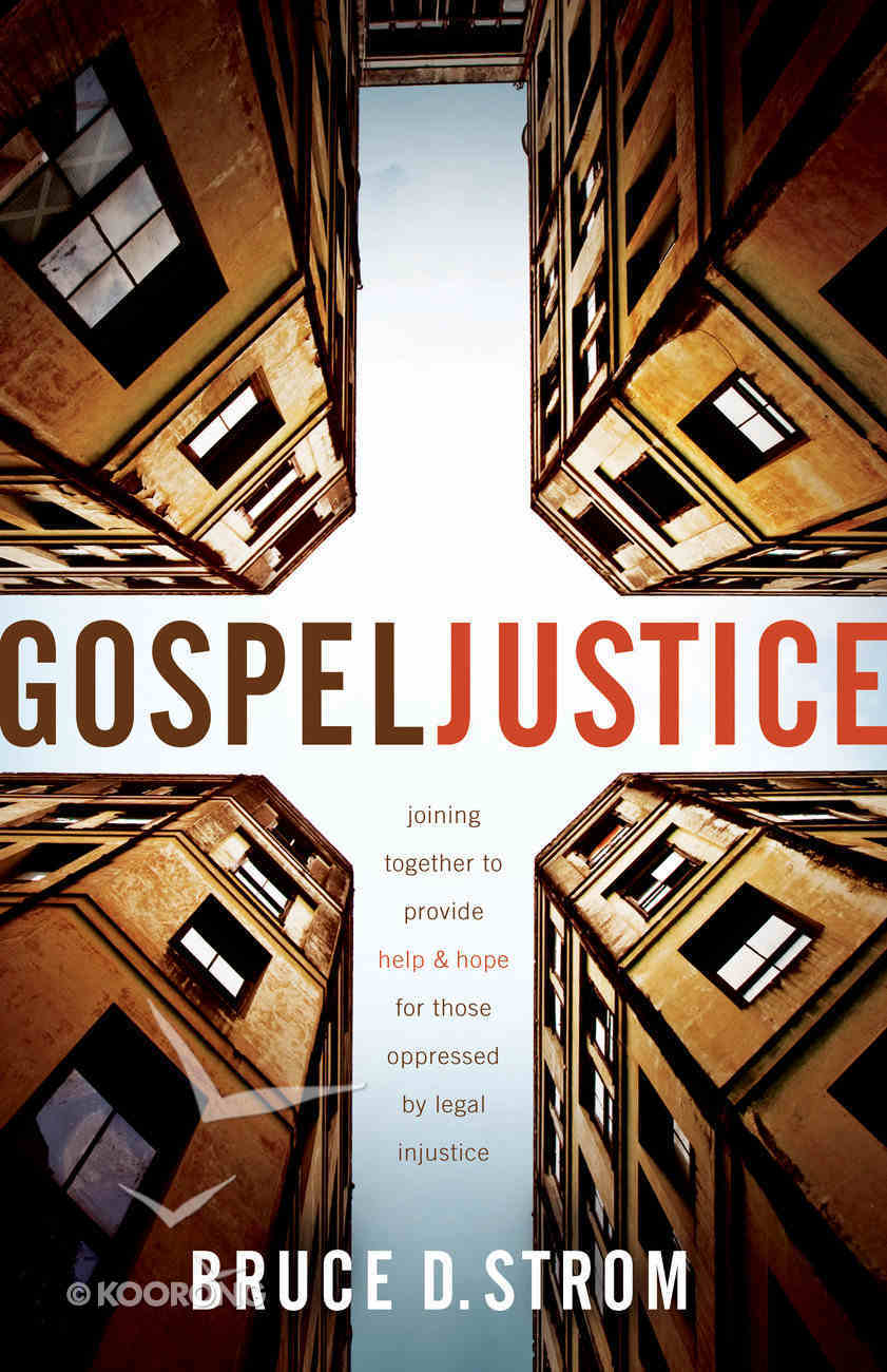 Gospel Justice: Joining Together to Provide Help and Hope For Those Oppressed By Legal Injustice Paperback