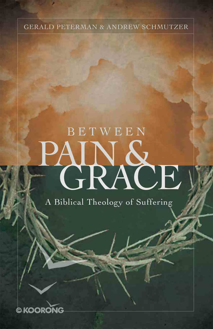 Between Pain and Grace: A Biblical Theology of Suffering Paperback