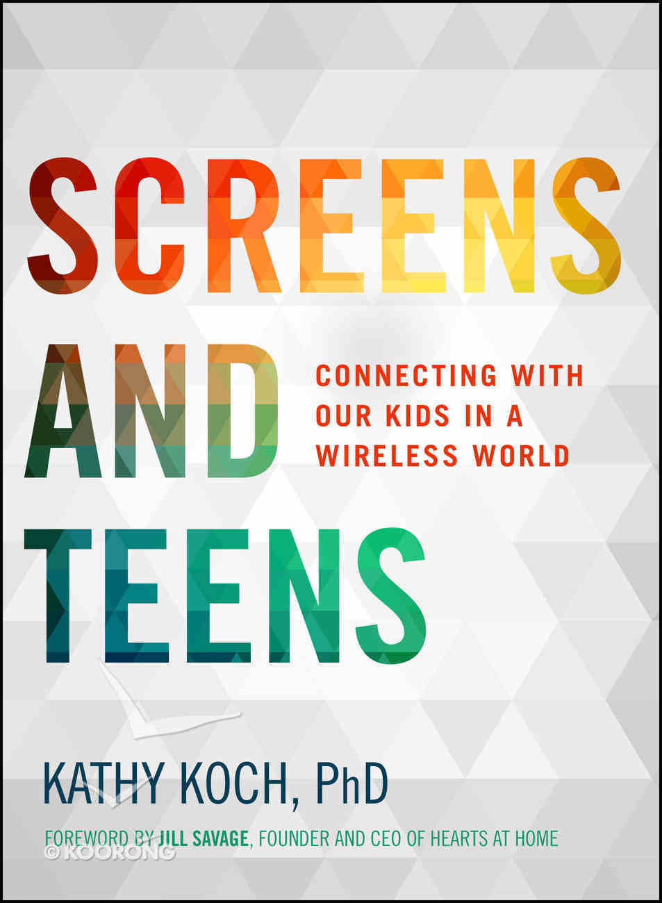 Screens and Teens: Connecting With Our Kids in a Wireless World (Life Better Together Series) Paperback