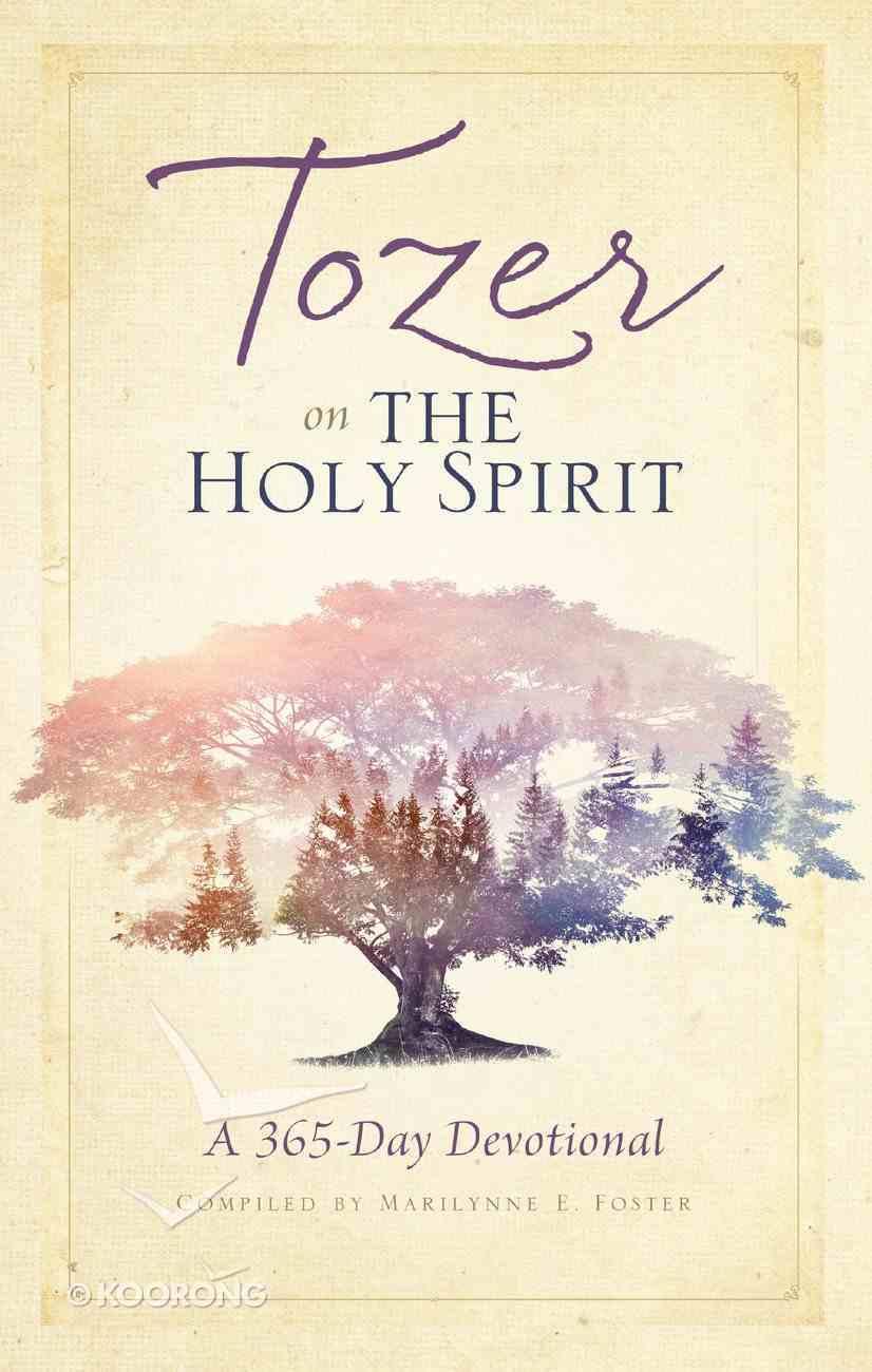 Tozer on the Holy Spirit: A 365-Day Devotional Paperback