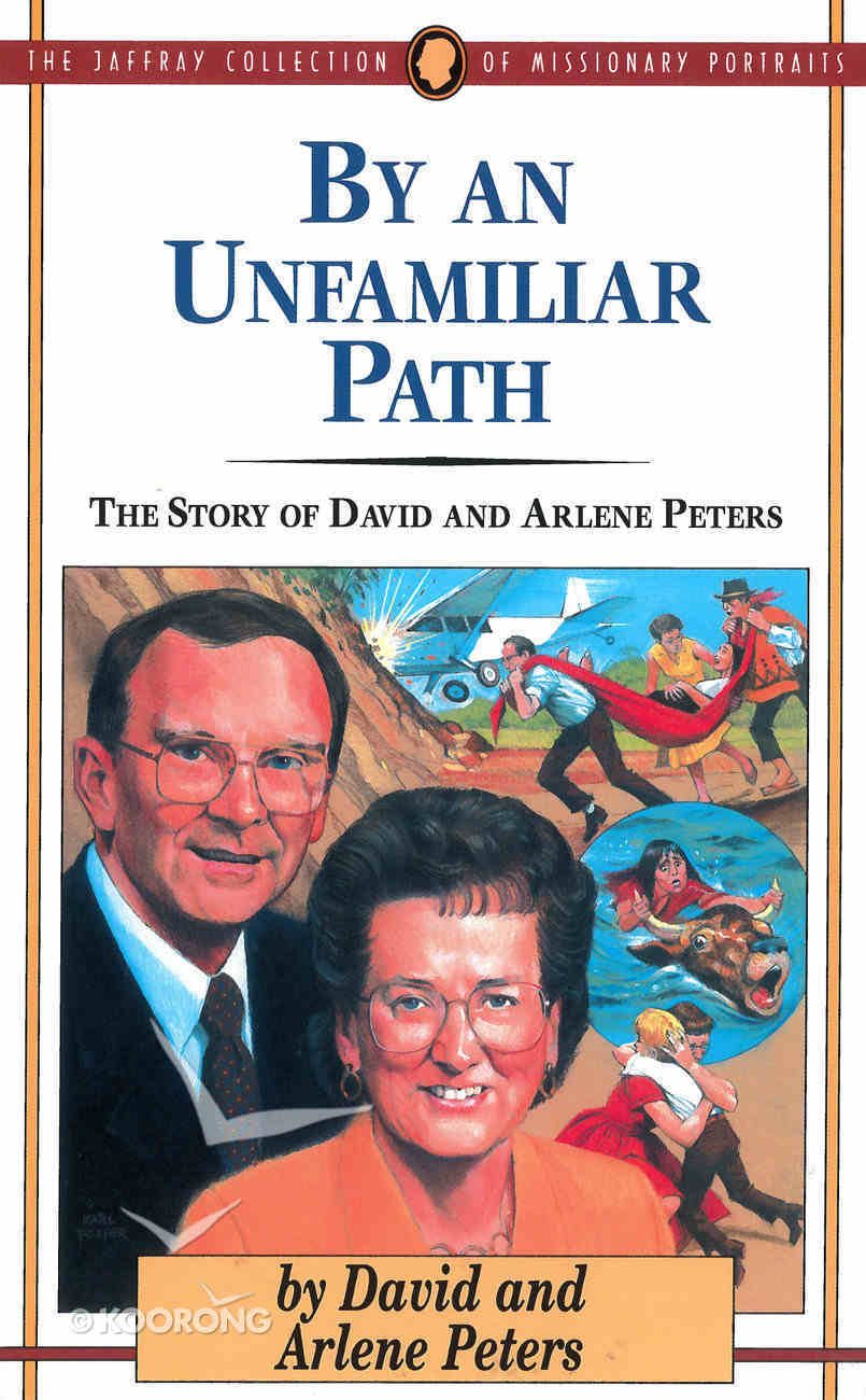 By An Unfamiliar Path: The Story of David and Arlene Peters Paperback