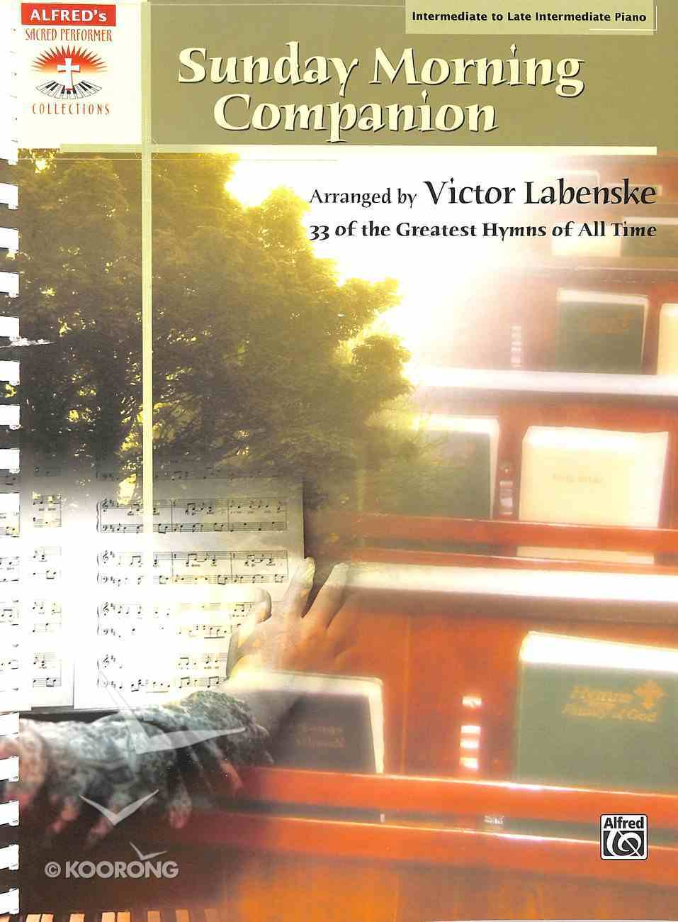 Sunday Morning Companion: 33 of the Greatest Hymns of All Time  Intermediate to Late Intermediate Piano (Music Book) Paperback