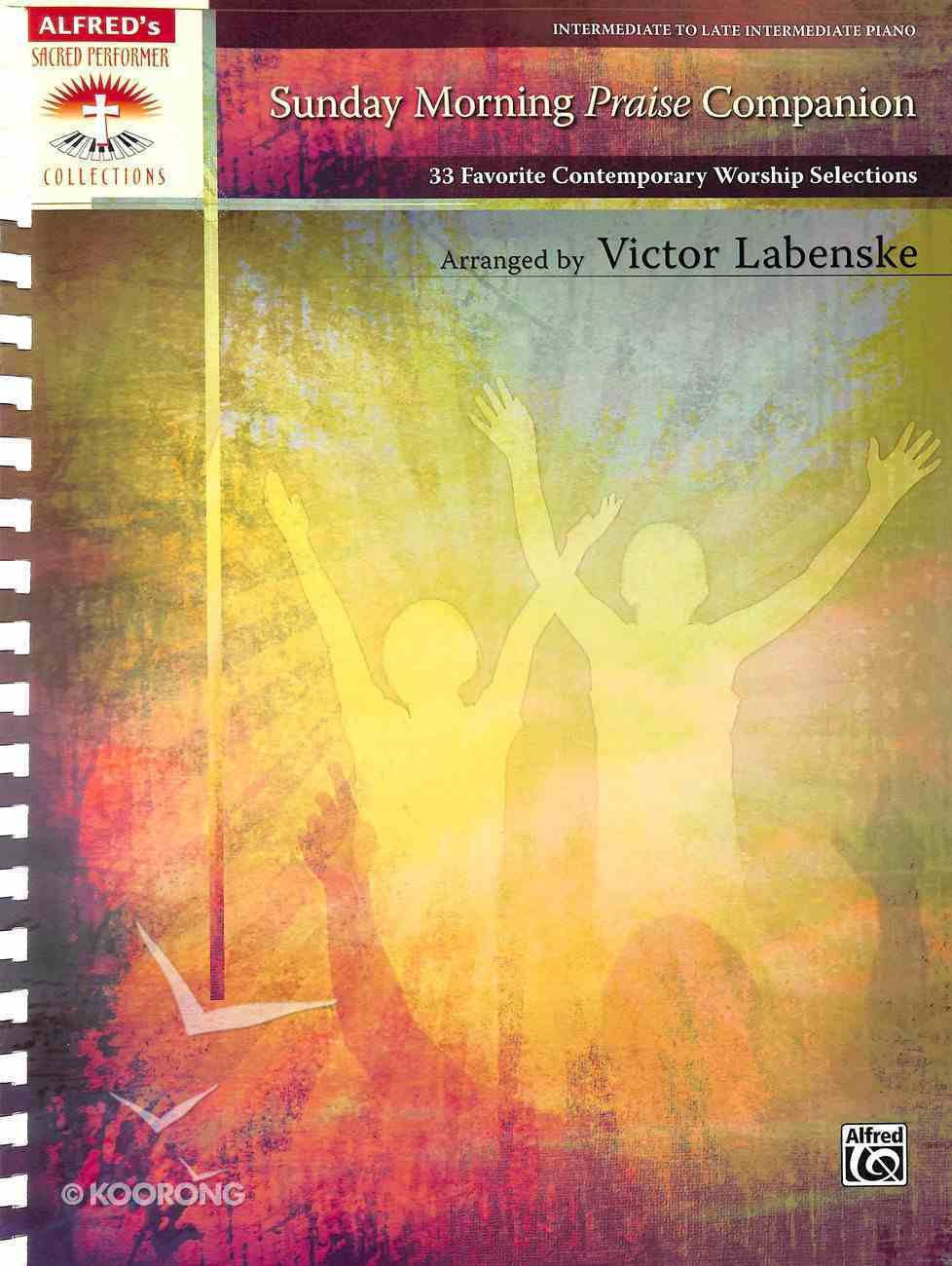 Sunday Morning Praise Companion: 33 Favorite Contemporary Worship Selections (Music Book) Paperback
