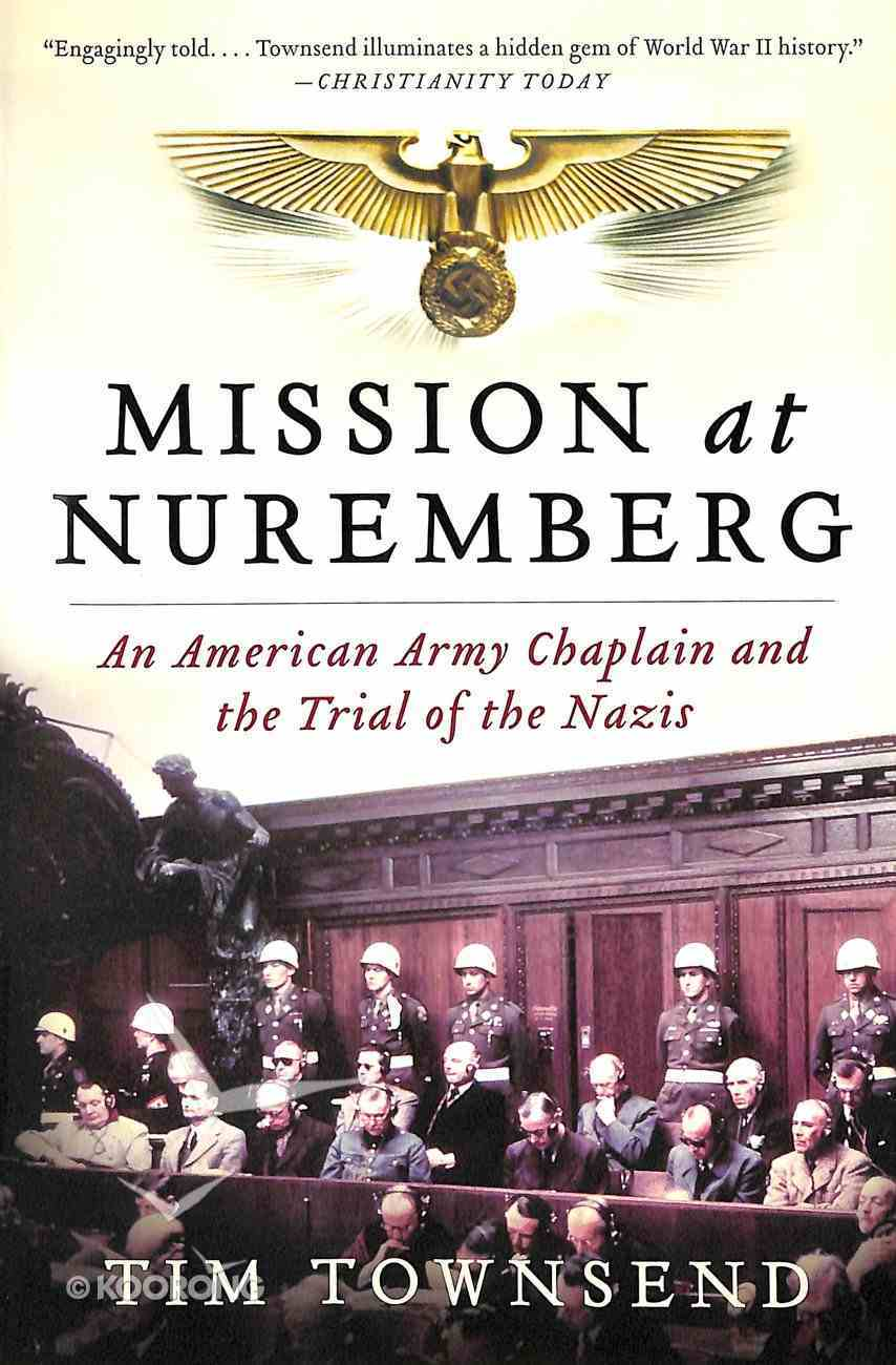 Mission At Nuremberg: An American Army Chaplain and the Trial of the Nazis Paperback