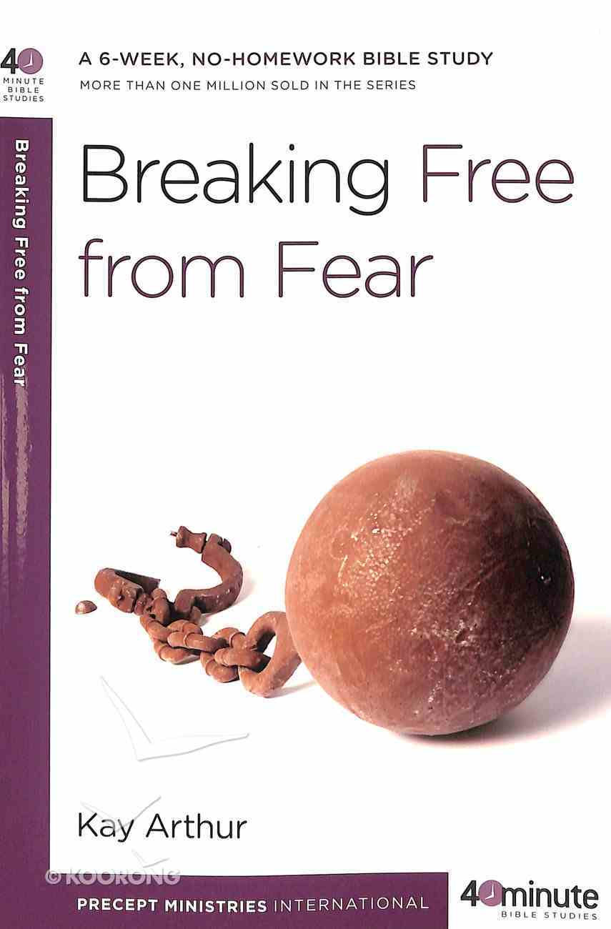 Breaking Free From Fear (40 Minute Bible Study Series) Paperback
