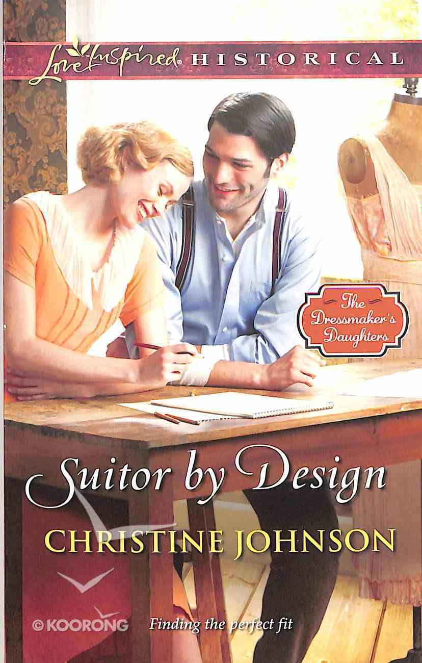 Suitor By Design (The Dressmaker's Daughters) (Love Inspired Series Historical) Mass Market