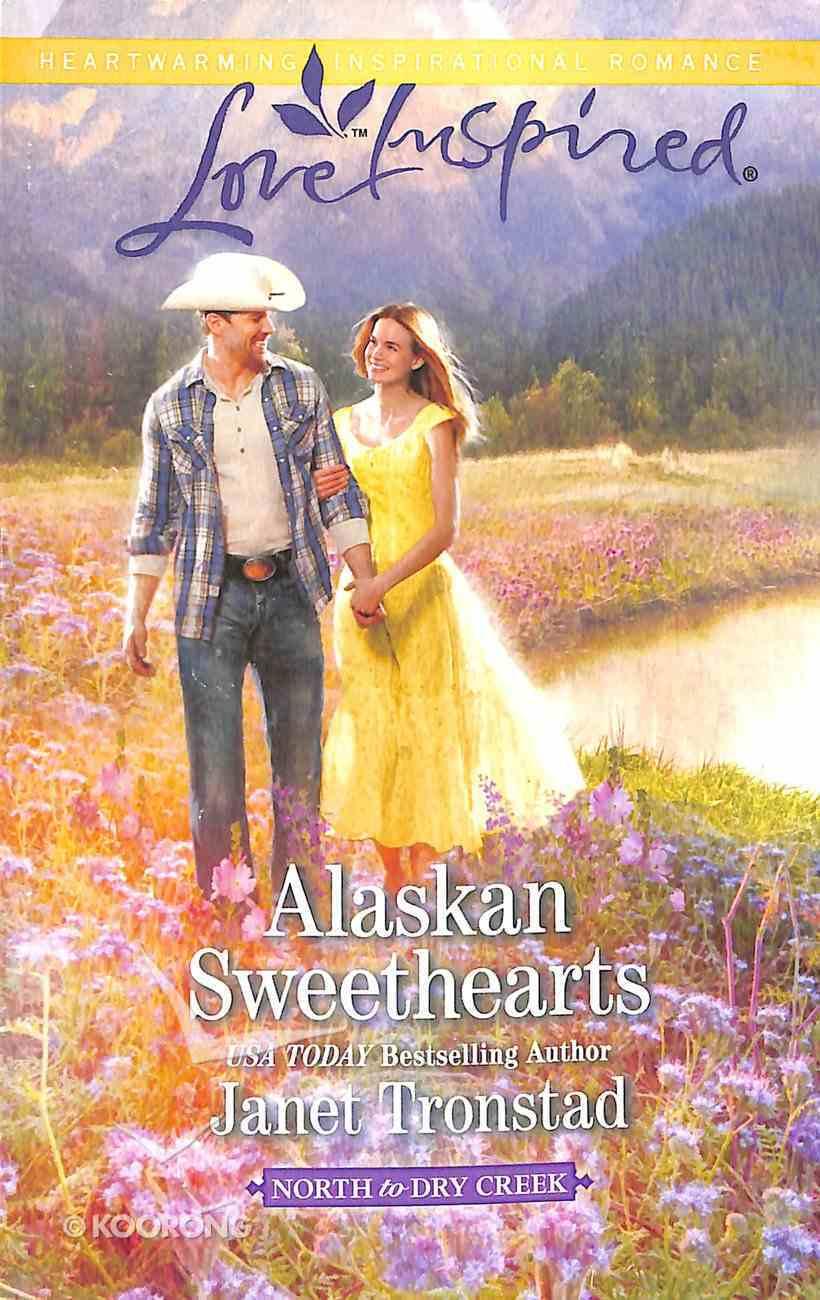 Alaskan Sweethearts (North to Dry Creek) (Love Inspired Series) Mass Market