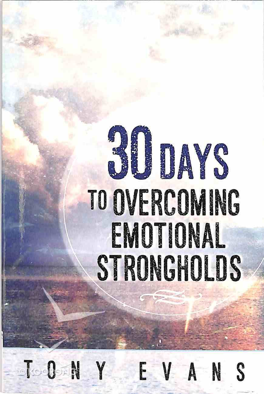 30 Days to Overcoming Emotional Strongholds Paperback